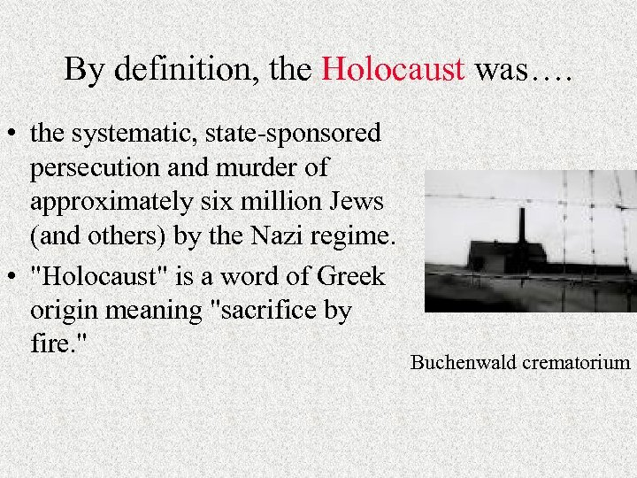 By definition, the Holocaust was…. • the systematic, state-sponsored persecution and murder of approximately