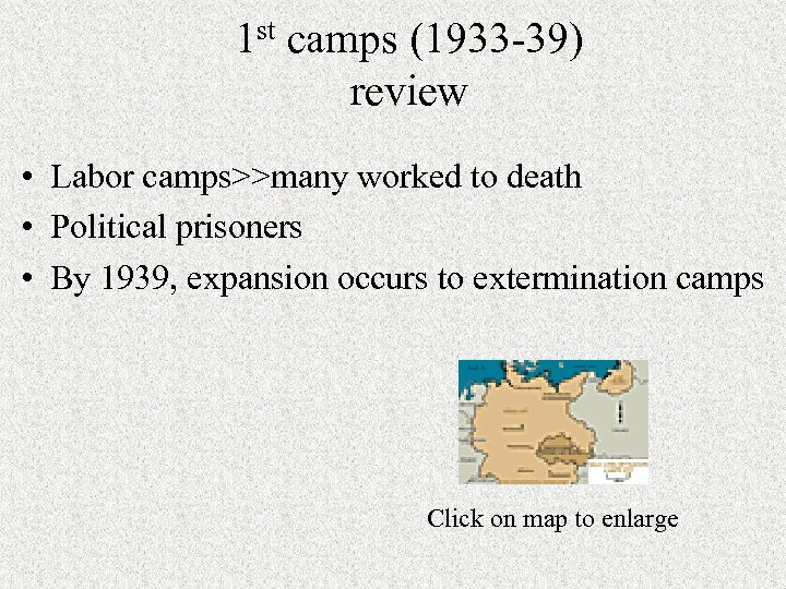 1 st camps (1933 -39) review • Labor camps>>many worked to death • Political
