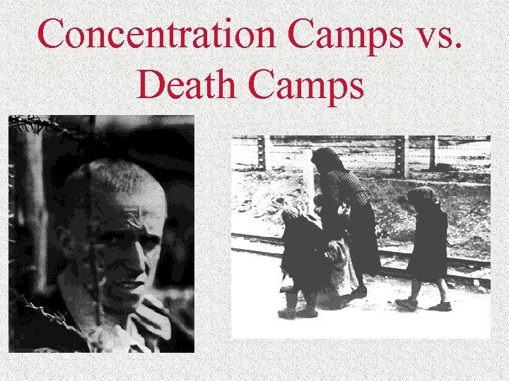 Concentration Camps vs. Death Camps