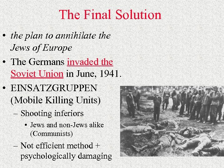The Final Solution • the plan to annihilate the Jews of Europe • The