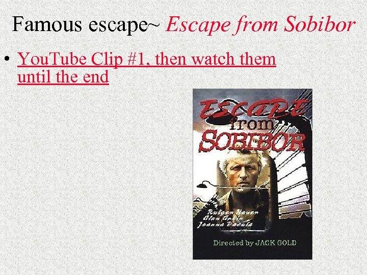 Famous escape~ Escape from Sobibor • You. Tube Clip #1, then watch them until