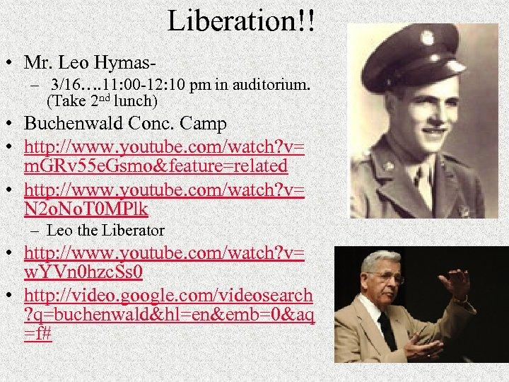 Liberation!! • Mr. Leo Hymas- – 3/16…. 11: 00 -12: 10 pm in auditorium.