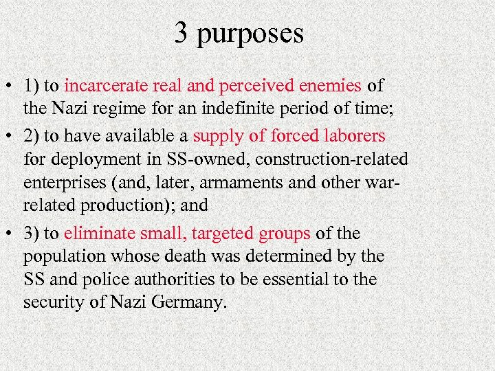 3 purposes • 1) to incarcerate real and perceived enemies of the Nazi regime