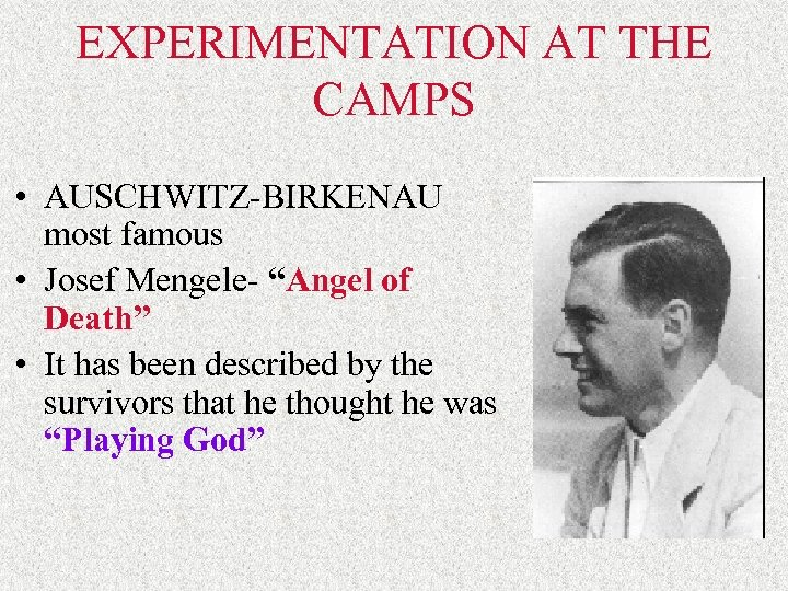 """EXPERIMENTATION AT THE CAMPS • AUSCHWITZ-BIRKENAU most famous • Josef Mengele- """"Angel of Death"""""""