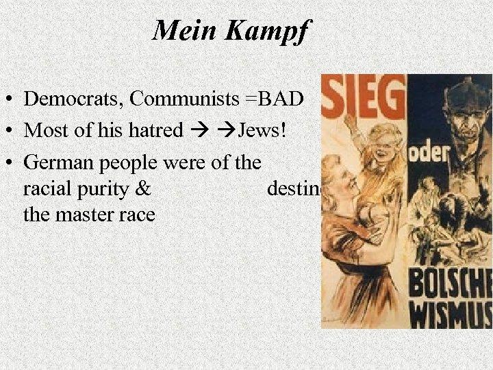 Mein Kampf • Democrats, Communists =BAD • Most of his hatred Jews! • German