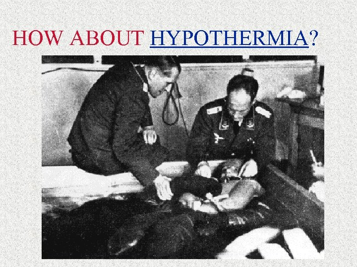 HOW ABOUT HYPOTHERMIA?