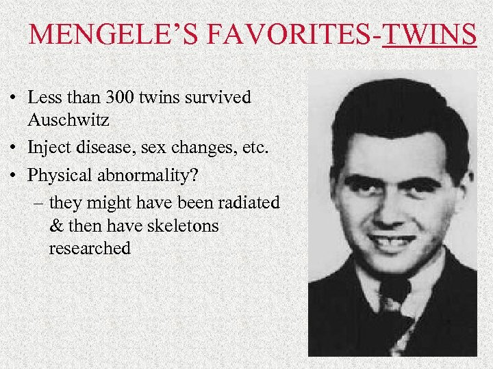 MENGELE'S FAVORITES-TWINS • Less than 300 twins survived Auschwitz • Inject disease, sex changes,