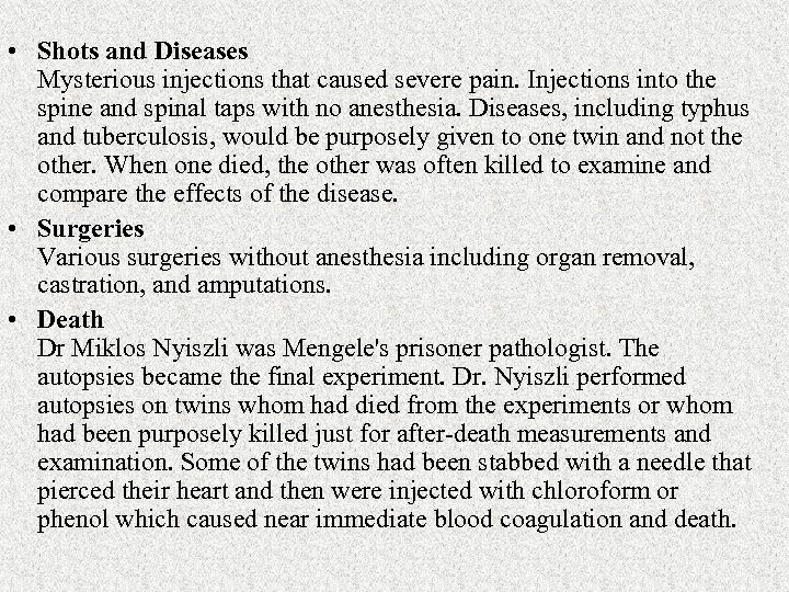 • Shots and Diseases Mysterious injections that caused severe pain. Injections into the