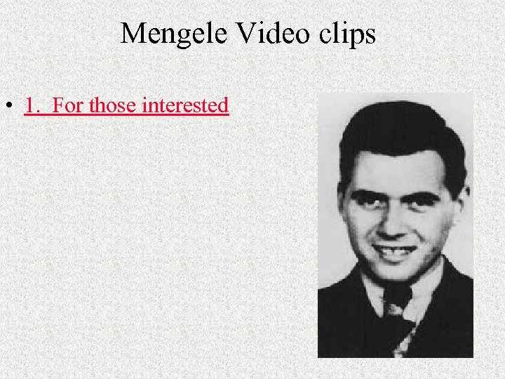 Mengele Video clips • 1. For those interested
