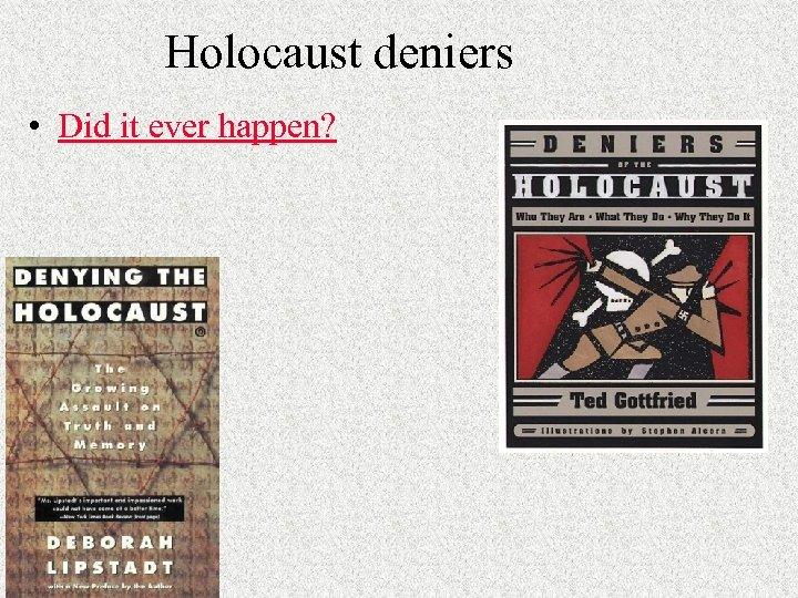 Holocaust deniers • Did it ever happen?