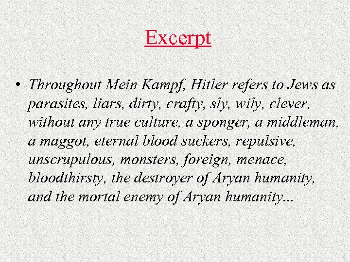 Excerpt • Throughout Mein Kampf, Hitler refers to Jews as parasites, liars, dirty, crafty,