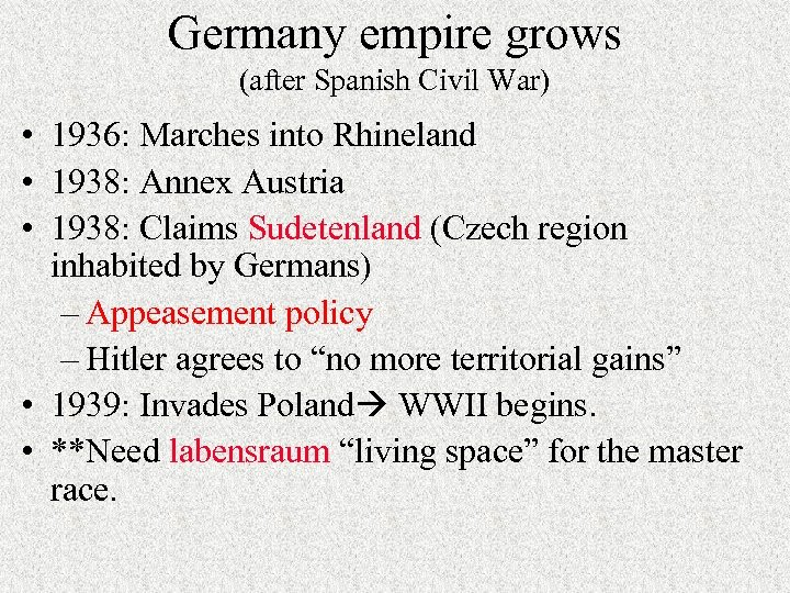 Germany empire grows (after Spanish Civil War) • 1936: Marches into Rhineland • 1938: