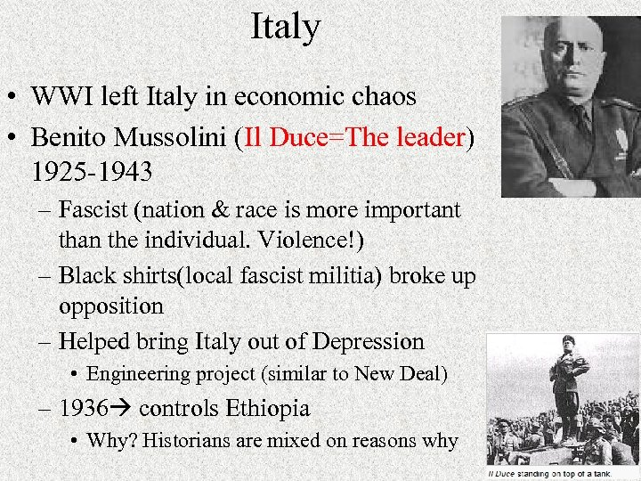 Italy • WWI left Italy in economic chaos • Benito Mussolini (Il Duce=The leader)