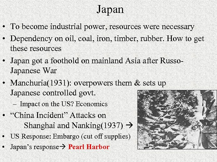 Japan • To become industrial power, resources were necessary • Dependency on oil, coal,