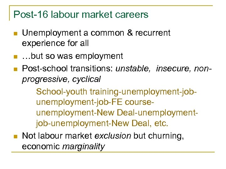 Post-16 labour market careers n n Unemployment a common & recurrent experience for all