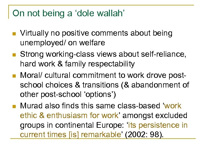 On not being a 'dole wallah' n n Virtually no positive comments about being