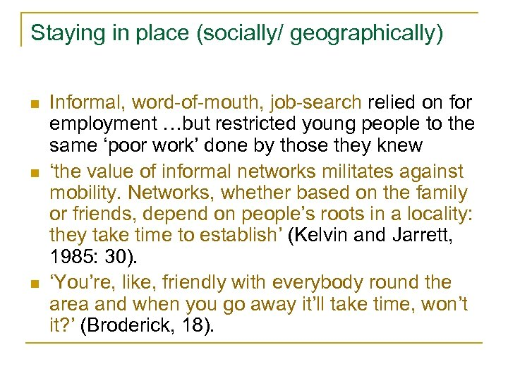 Staying in place (socially/ geographically) n n n Informal, word-of-mouth, job-search relied on for