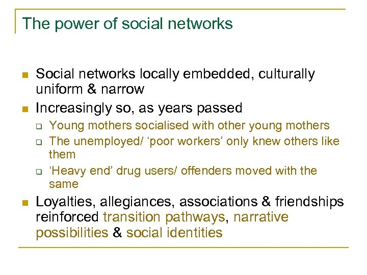 The power of social networks n n Social networks locally embedded, culturally uniform &