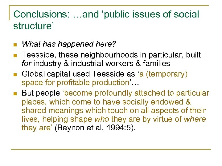 Conclusions: …and 'public issues of social structure' n n What has happened here? Teesside,