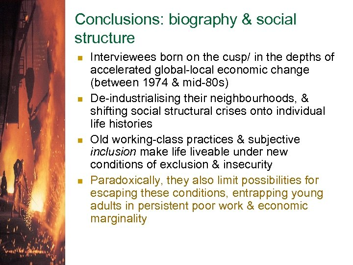 Conclusions: biography & social structure n n Interviewees born on the cusp/ in the