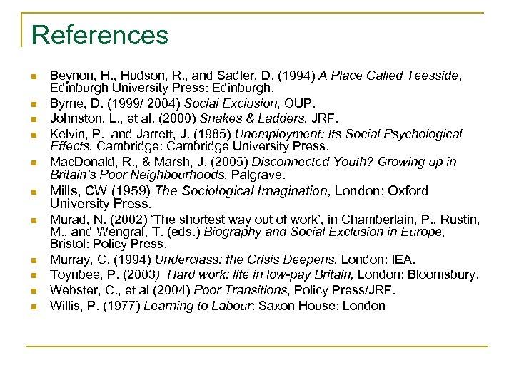 References n n n Beynon, H. , Hudson, R. , and Sadler, D. (1994)