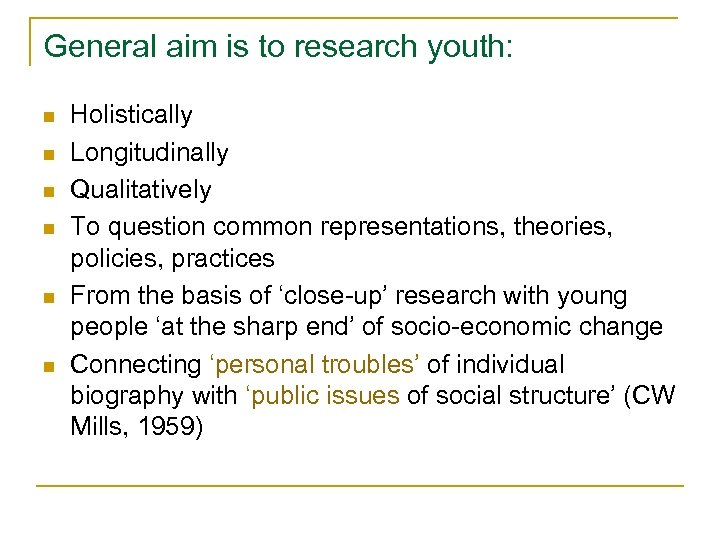 General aim is to research youth: n n n Holistically Longitudinally Qualitatively To question
