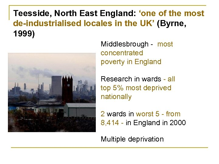 Teesside, North East England: 'one of the most de-industrialised locales in the UK' (Byrne,