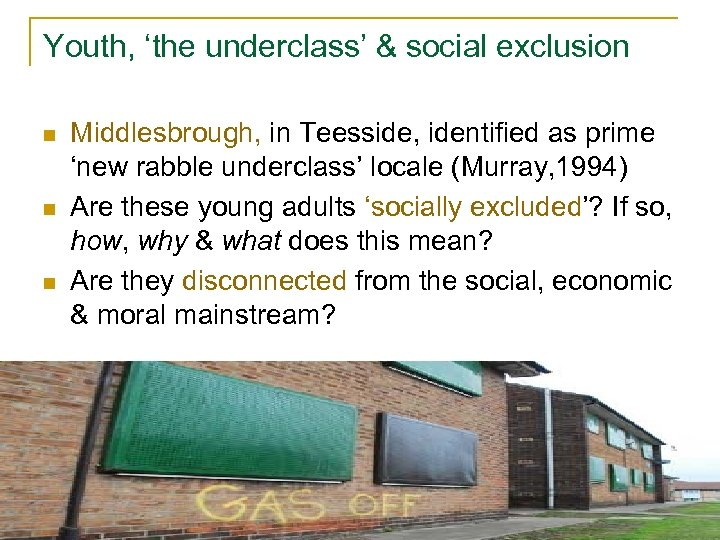 Youth, 'the underclass' & social exclusion n Middlesbrough, in Teesside, identified as prime 'new