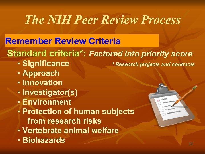 The NIH Peer Review Process Remember Review Criteria Standard criteria*: Factored into priority score