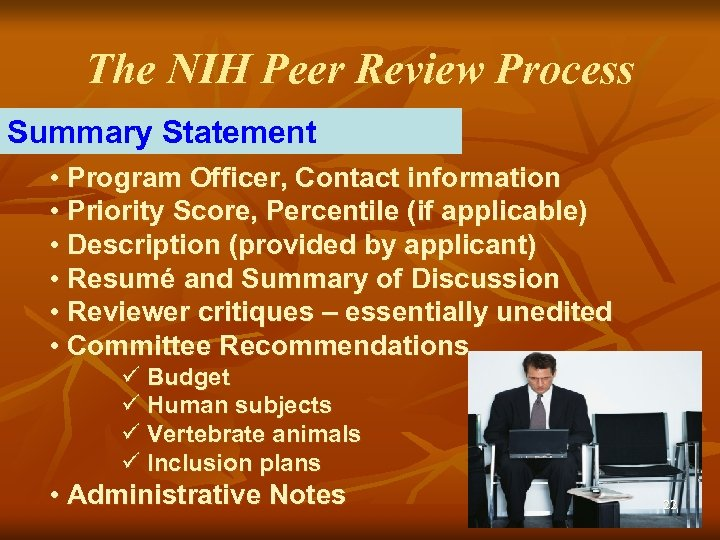 The NIH Peer Review Process Summary Statement • Program Officer, Contact information • Priority