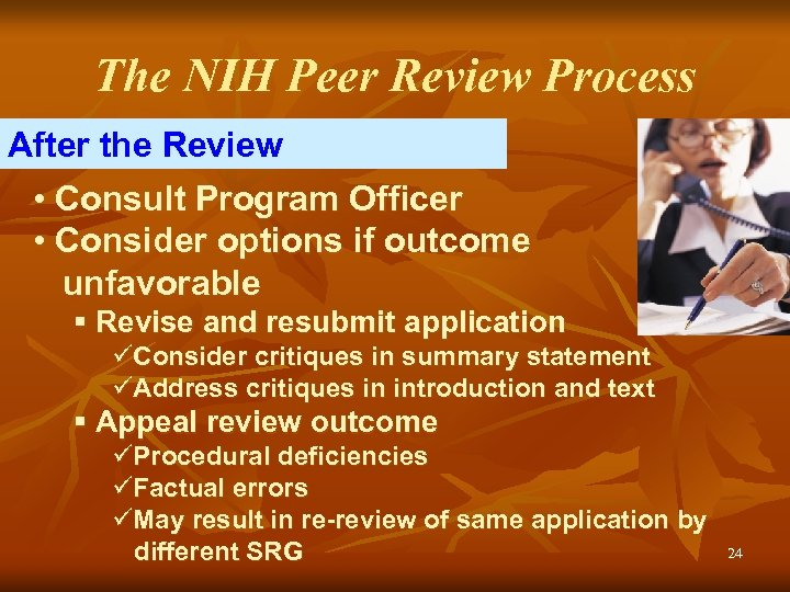 The NIH Peer Review Process After the Review • Consult Program Officer • Consider