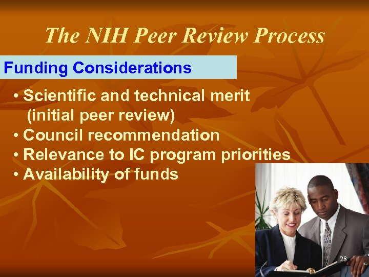 The NIH Peer Review Process Funding Considerations • Scientific and technical merit (initial peer