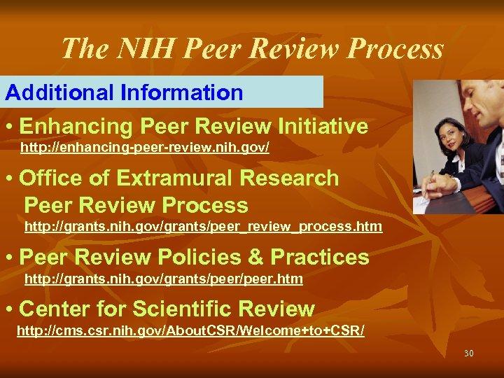 The NIH Peer Review Process Additional Information • Enhancing Peer Review Initiative http: //enhancing-peer-review.