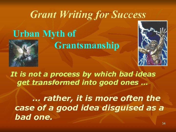 Grant Writing for Success Urban Myth of Grantsmanship It is not a process by