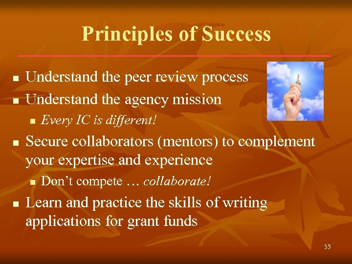 Principles of Success n n Understand the peer review process Understand the agency mission