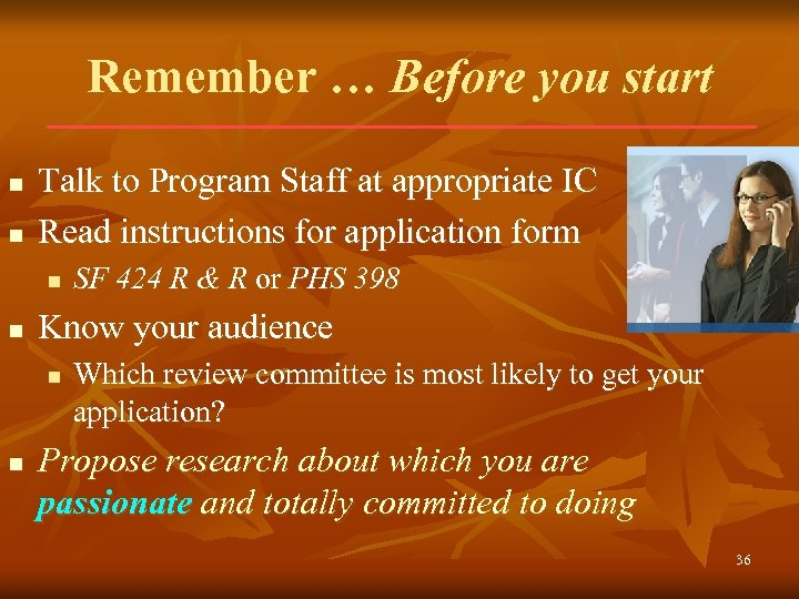 Remember … Before you start n n Talk to Program Staff at appropriate IC