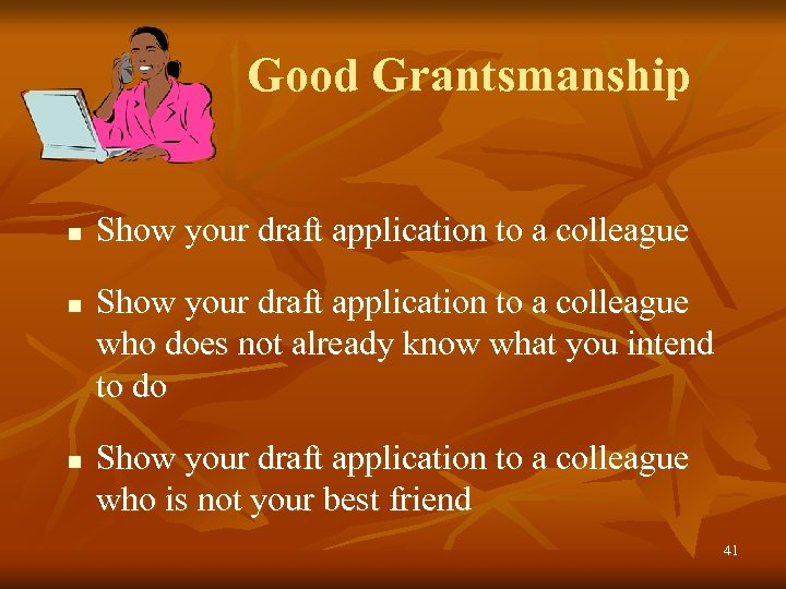 Good Grantsmanship n n n Show your draft application to a colleague who does