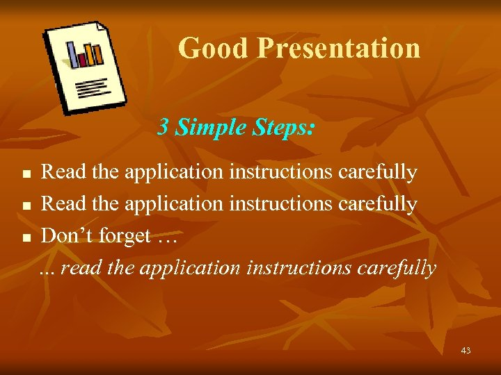 Good Presentation 3 Simple Steps: Read the application instructions carefully n Don't forget ….