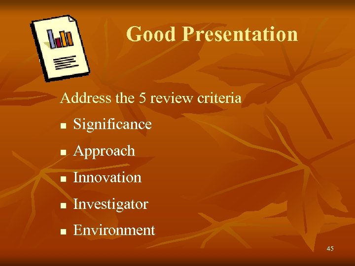 Good Presentation Address the 5 review criteria n Significance n Approach n Innovation n