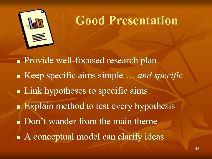 Good Presentation n Provide well-focused research plan n Keep specific aims simple … and