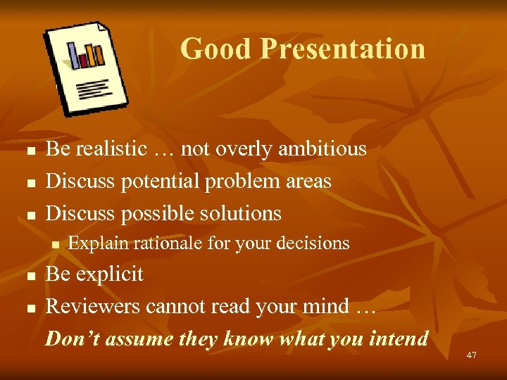 Good Presentation n Be realistic … not overly ambitious Discuss potential problem areas Discuss