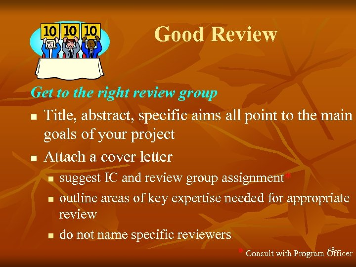 Good Review Get to the right review group n Title, abstract, specific aims all