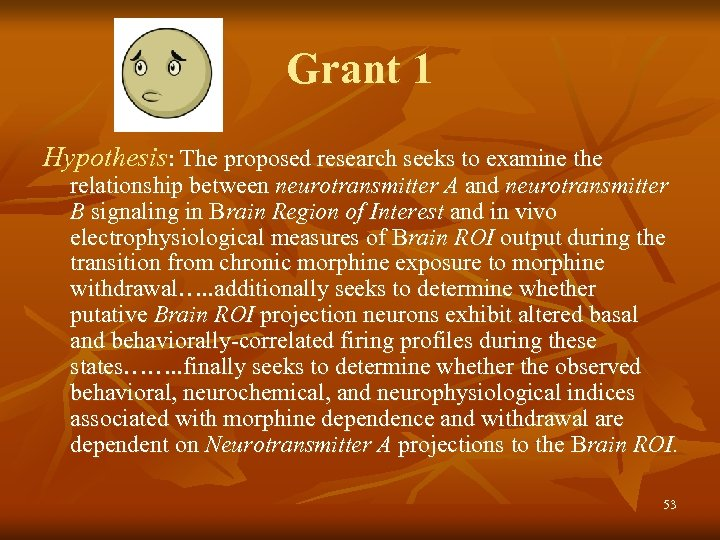 Grant 1 Hypothesis: The proposed research seeks to examine the relationship between neurotransmitter A