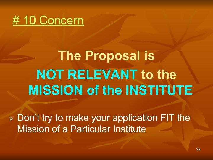 # 10 Concern The Proposal is NOT RELEVANT to the MISSION of the INSTITUTE