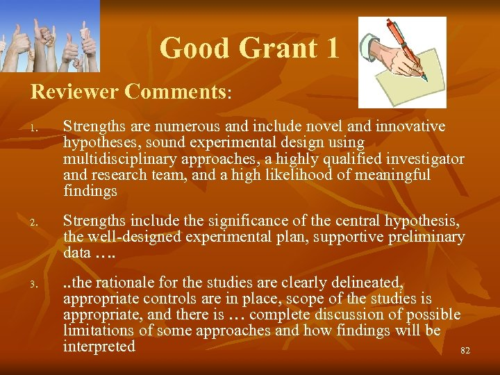 Good Grant 1 Reviewer Comments: 1. 2. 3. Strengths are numerous and include novel