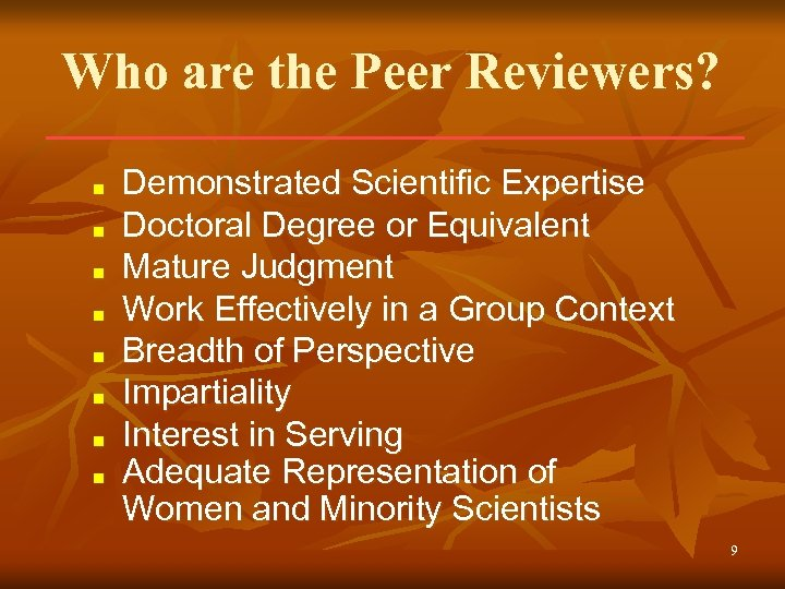 Who are the Peer Reviewers? ■ ■ ■ ■ Demonstrated Scientific Expertise Doctoral Degree