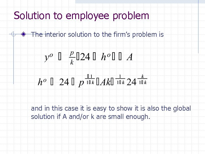Solution to employee problem The interior solution to the firm's problem is and in