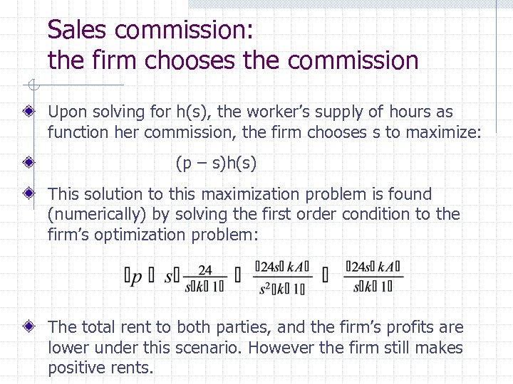 Sales commission: the firm chooses the commission Upon solving for h(s), the worker's supply