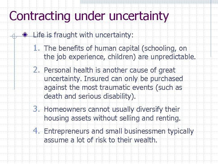 Contracting under uncertainty Life is fraught with uncertainty: 1. The benefits of human capital