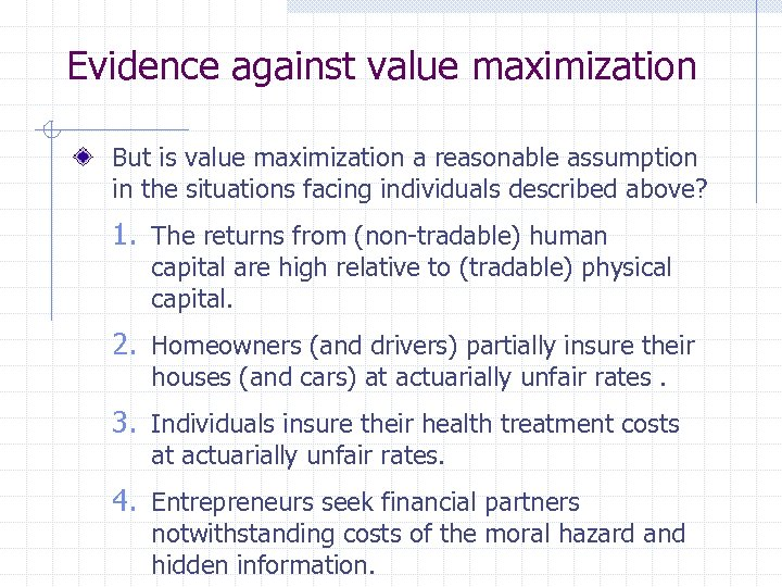 Evidence against value maximization But is value maximization a reasonable assumption in the situations